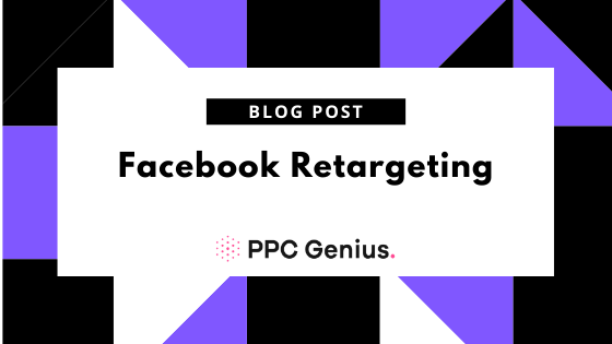 Facebook Retargeting Strategy for 2021: Maximize Ad Spend