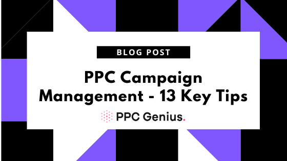 PPC Campaign Management – 13 Key Tips